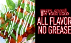 What's Good In Your Hood | All Flavor No Grease